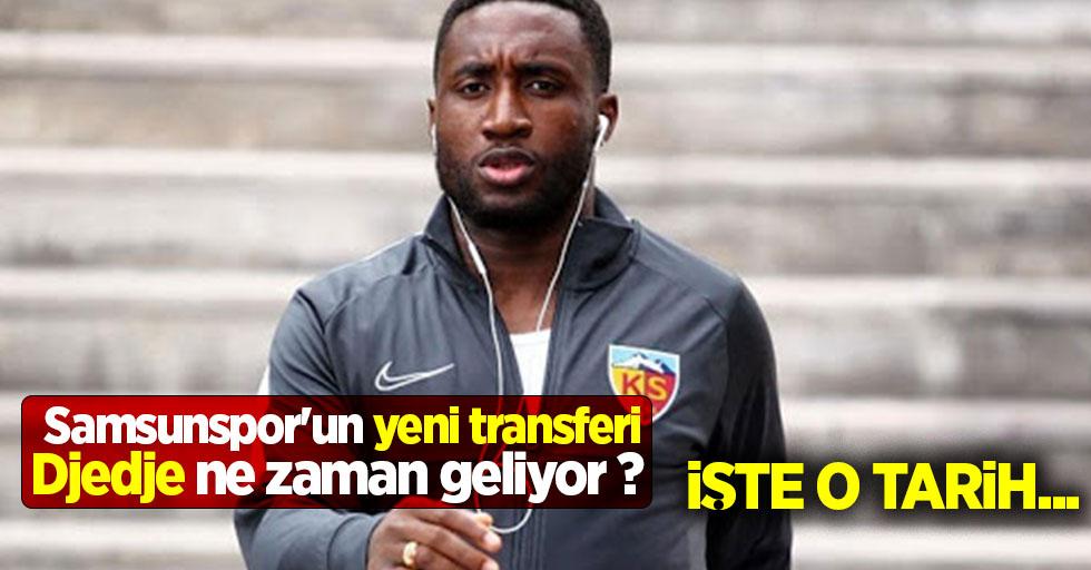 Samsunspor'un yeni transferi Djedje ne zaman geliyor ? İşte o tarih