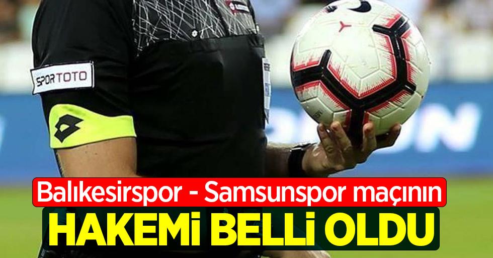 Balıkesirspor - Samsunspor maçının hakemi belli oldu
