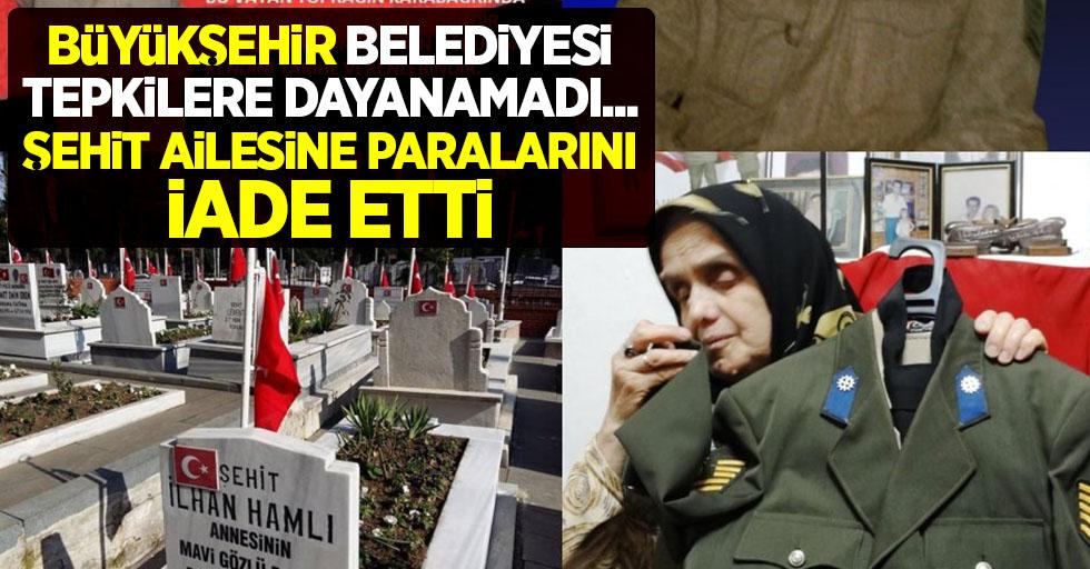 Büyükşehir Belediyesi tepkilere dayanamadı! Şehit ailesinin paralarını iade etti