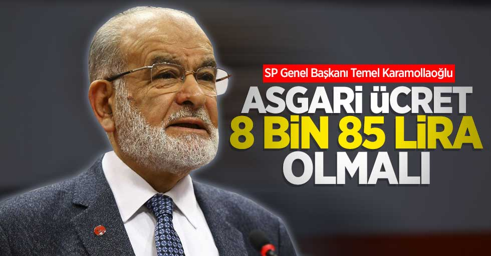 Karamollaoğlu: Asgari ücret 8 bin 85 lira olmalı