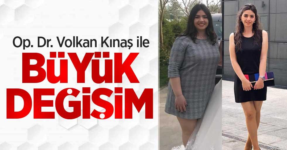 Op. Dr. Volkan Kınaş ile büyük değişim