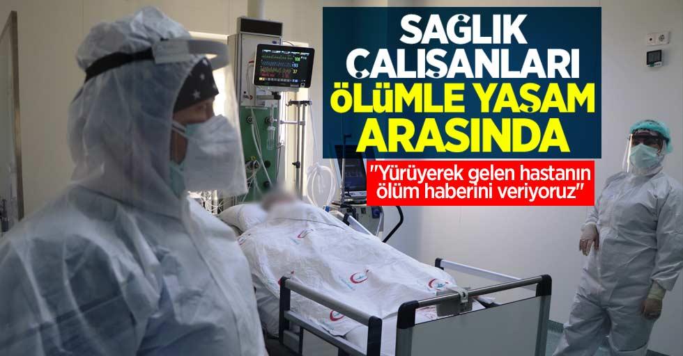 Sağlık çalışanları ölümle yaşam arasında