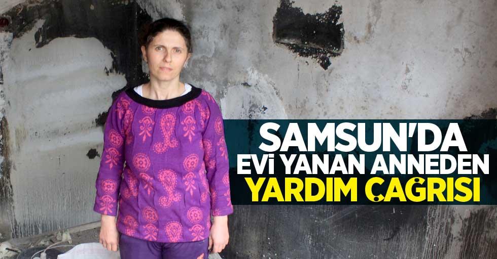 Samsun'da evi yanan anneden yardım çağrısı