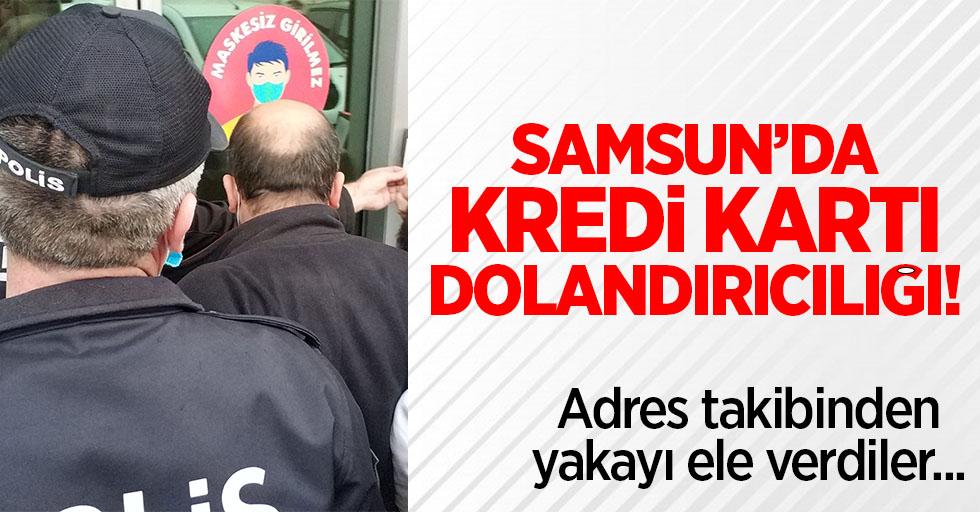 Samsun'da kredi kartı dolandırıcılığı!