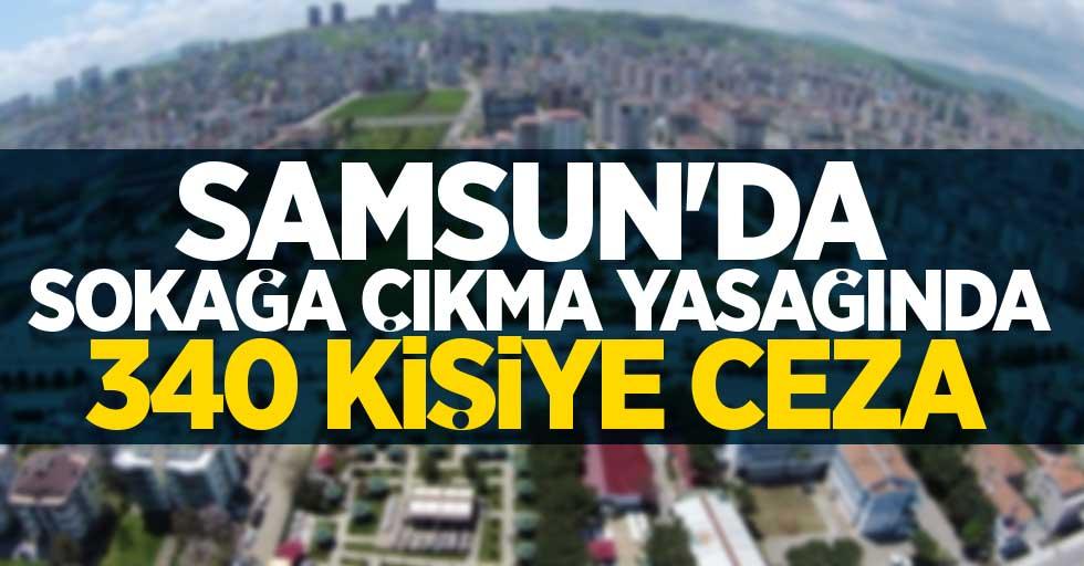 Samsun'da sokağa çıkma yasağında 340 kişiye ceza