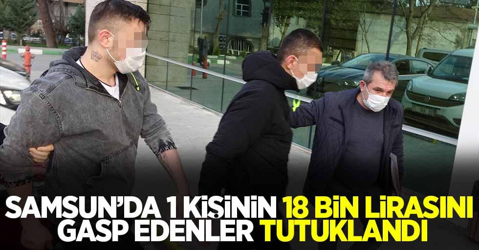 Samsun'da 1 kişinin 18 bin lirasını gasp edenler tutuklandı