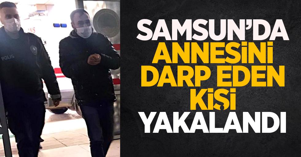 Samsun'da annesini darp eden kişi yakalandı
