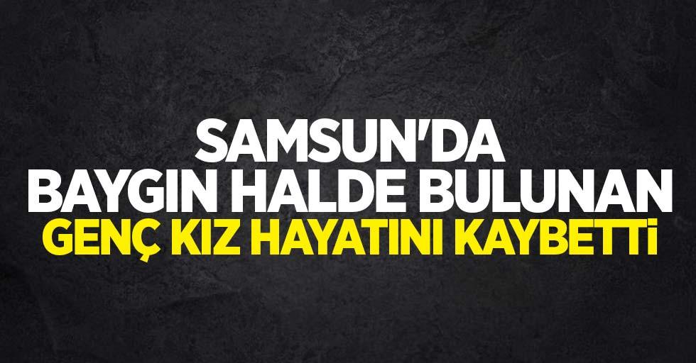 Samsun'da baygın halde bulunan genç kız hayatını kaybetti!