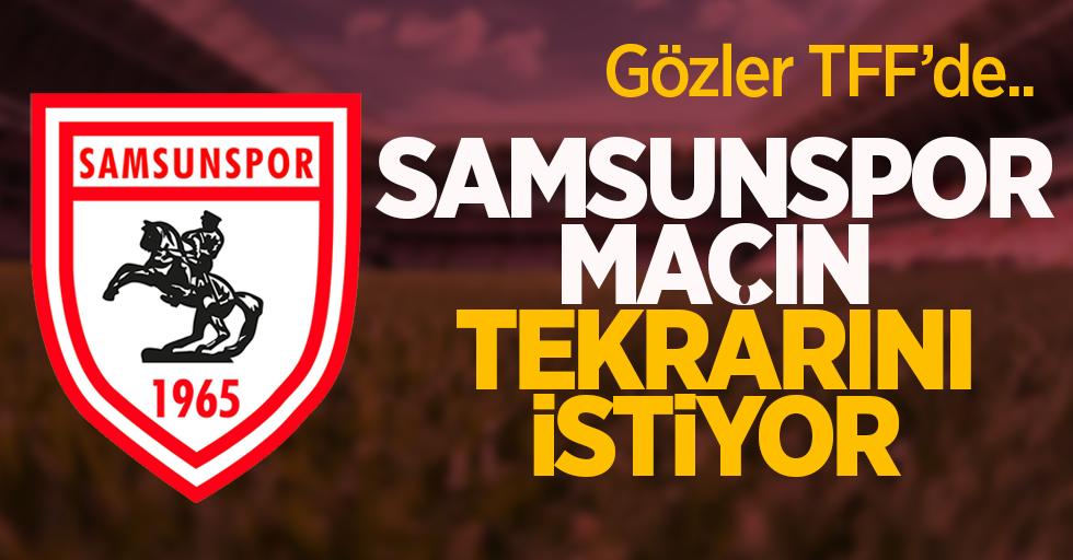Samsunspor maçın tekrarını istiyor