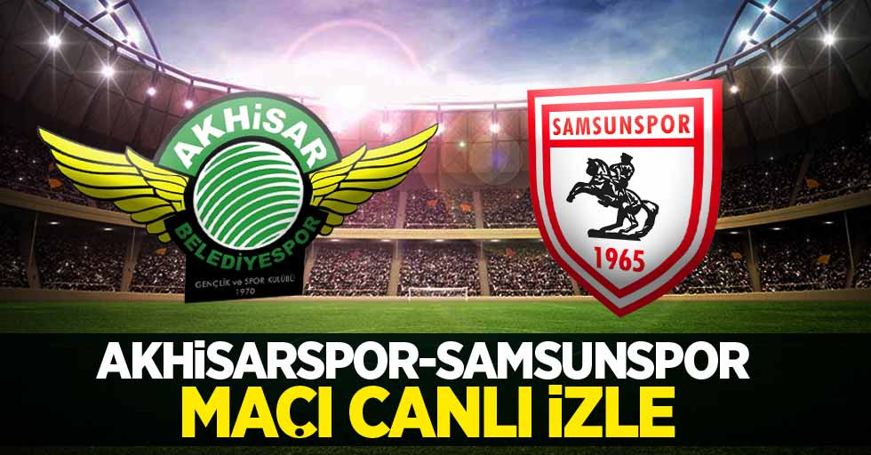 Akhisarspor-Samsunspor Maçı Canlı İzle