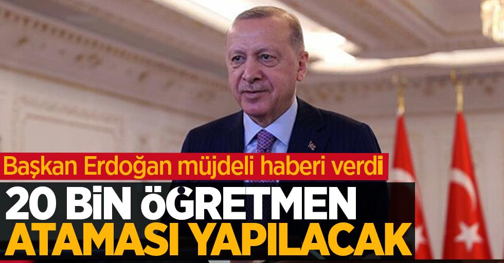Başkan Erdoğan müjdeli haberi verdi: 20 bin öğretmen ataması yapılacak