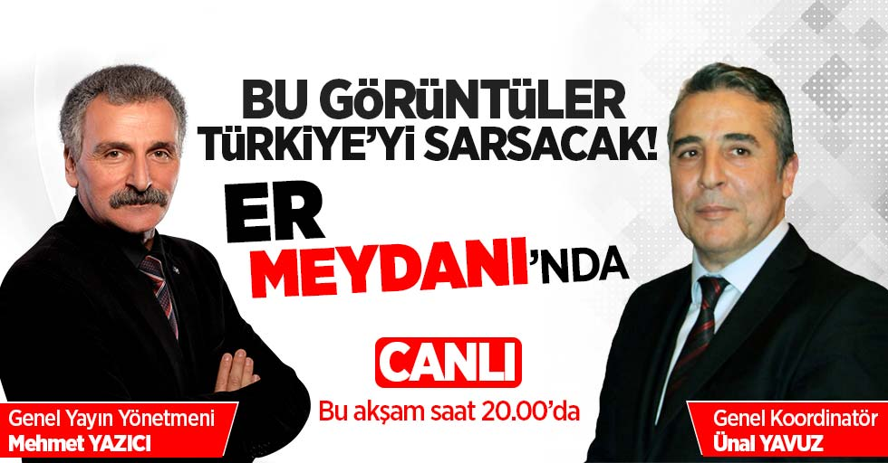 Er Meydanı Türkiye'yi sarsacak