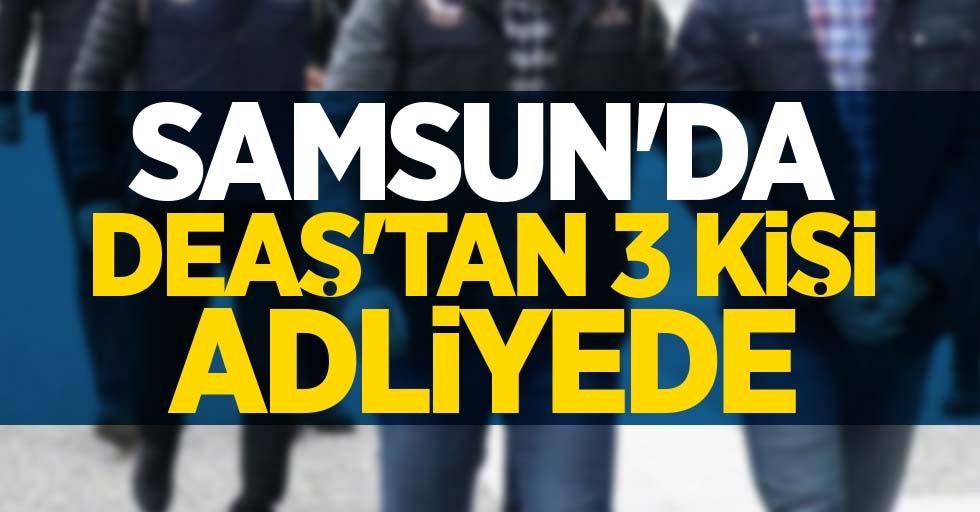 Samsun'da DEAŞ'tan 3 kişi adliyede