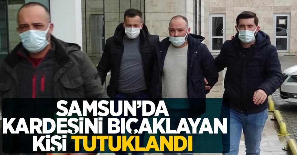 Samsun'da kardeşini bıçaklayan kişi tutuklandı