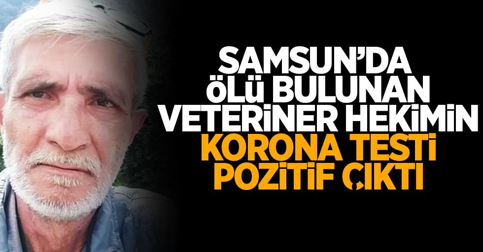 Samsun'da ölü bulunan veteriner hekimin korona testi pozitif çıktı