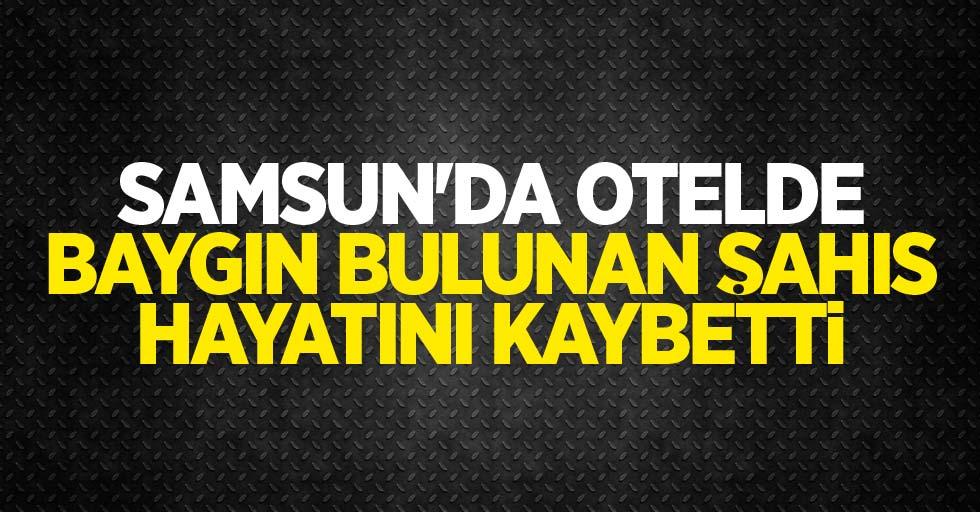 Samsun'da otelde baygın bulunan şahıs hayatını kaybetti