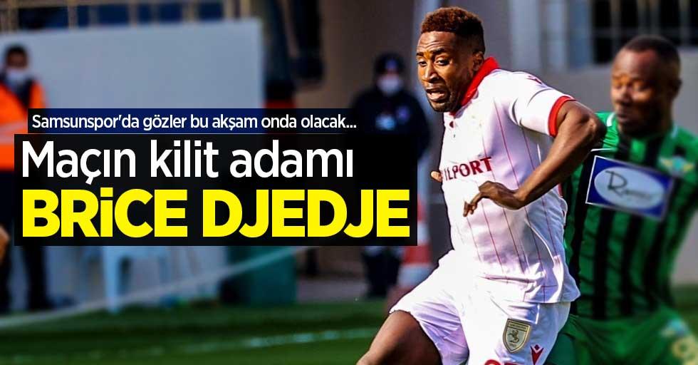 Samsunspor'da gözler bu akşam onda olacak... Maçın kilit adamı BRİCE DJEDJE
