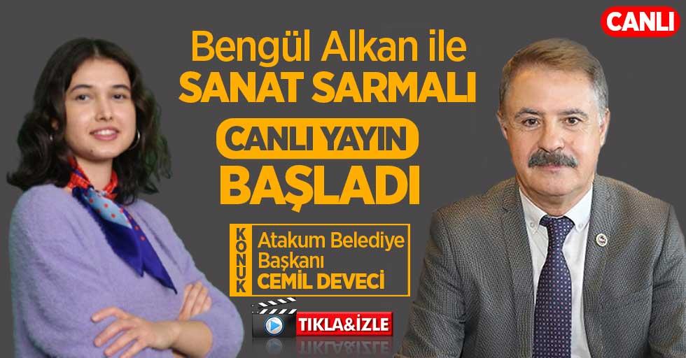 Bengül Alkan ile Sanat Sarmalı'nın konuğu Başkan Cemil Deveci