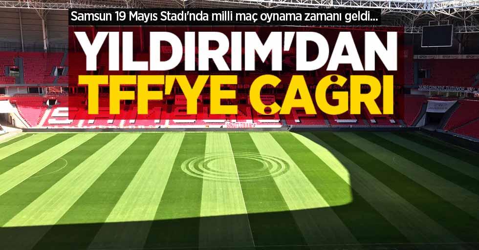 Samsun 19 Mayıs Stadı'nda milli maç oynama zamanı geldi... Yıldırım'danTFF'ye çağrı