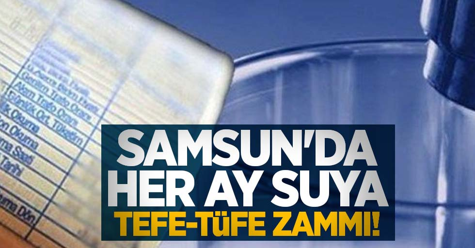 Samsun'da her ay suya TEFE-TÜFE zammı!