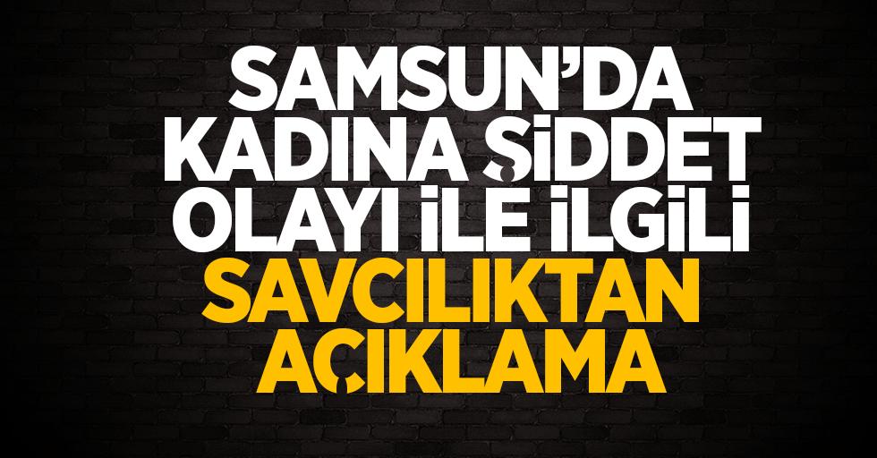 Samsun'da kadına şiddet olayı ile ilgili savcılıktan açıklama