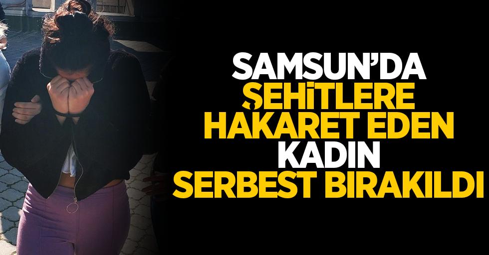 Samsun'da şehitlere hakaret eden kadın serbest bırakıldı