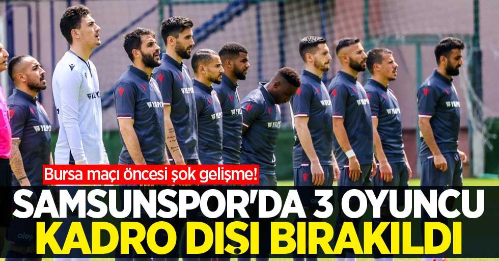 Bursa maçı öncesi şok gelişme! Samsunspor'da 3 oyuncu kadro dışı bırakıldı