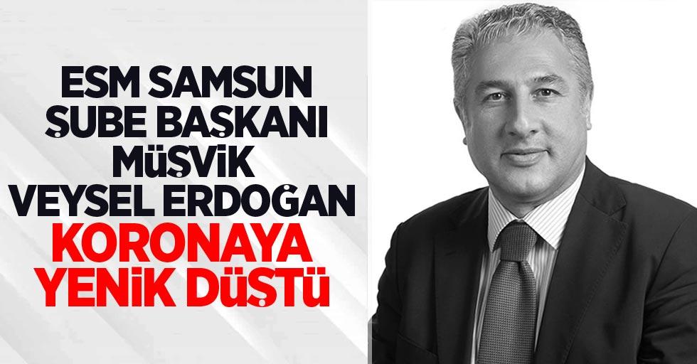 ESM Samsun Şube Başkanı Müşvik Veysel Erdoğan koronaya yenik düştü