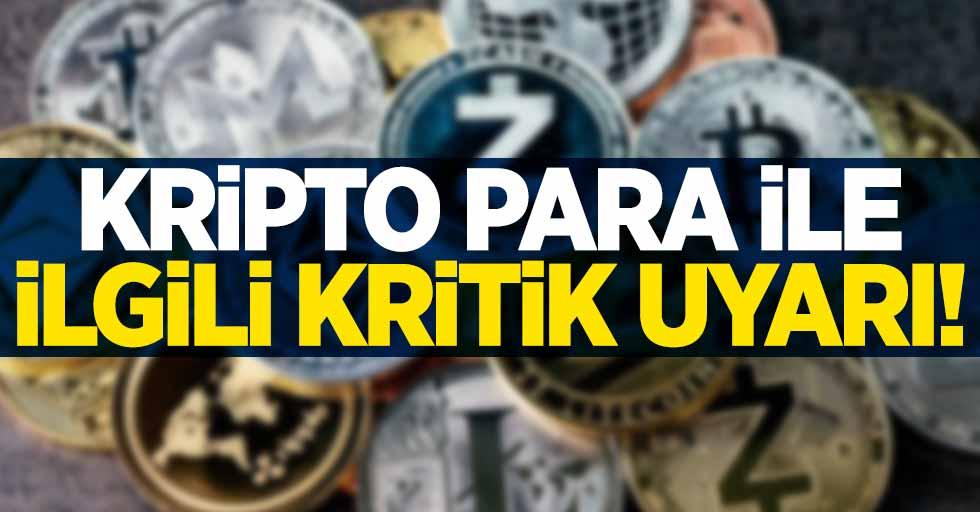 Kripto para ile ilgili kritik uyarı!