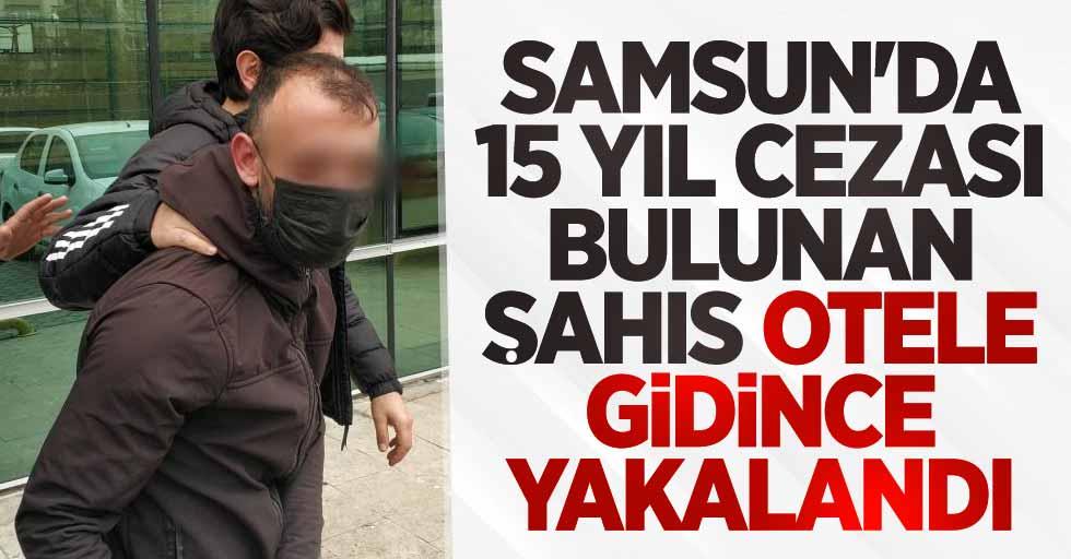 Samsun'da 15 yıl cezası bulunan şahıs otele gidince yakalandı