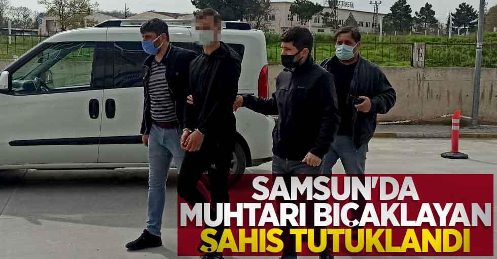 Samsun'da muhtarı bıçaklayan şahıs tutuklandı