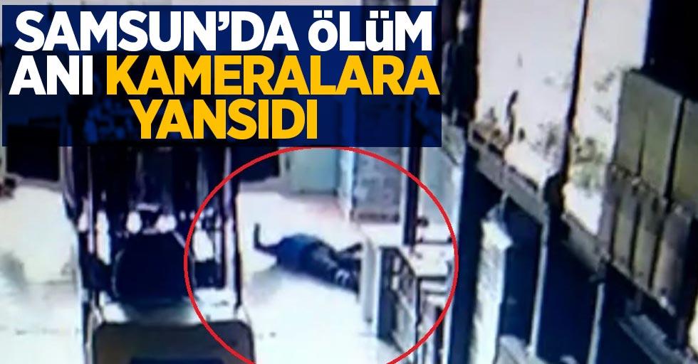 Samsun'da ölüm anı kameralara yansıdı
