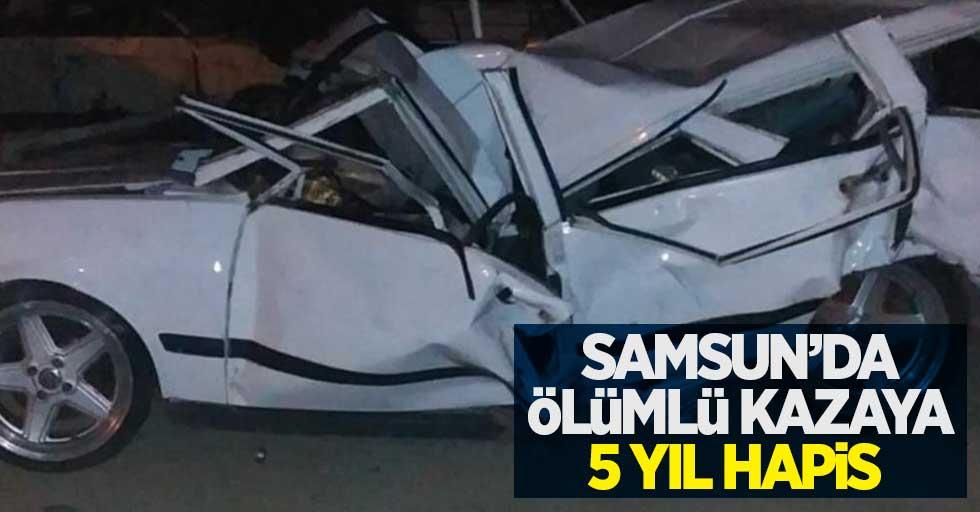 Samsun'da ölümlü kazaya 5 yıl hapis