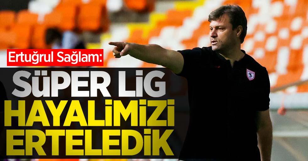 Ertuğrul Sağlam; Süper Lig hayalimizi erteledik