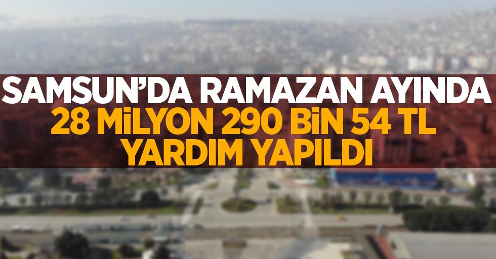 Samsun'da Ramazan ayı boyunca 28 Milyon 290 bin 54 TL yardım yapıldı