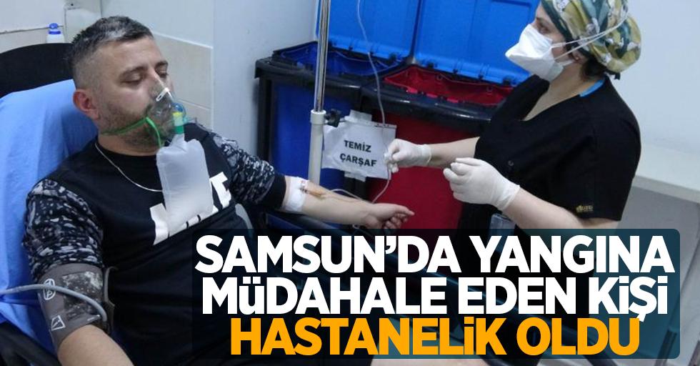 Samsun'da yangına müdahale eden kişi hastanelik oldu