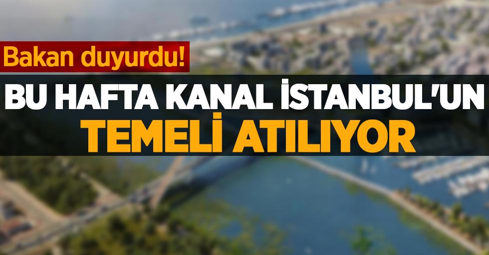 Bakan açıkladı! Bu hafta Kanal İstanbul'un temeli atılıyor