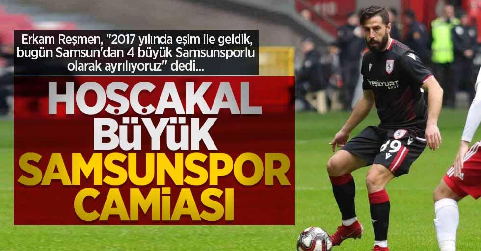 Erkam Reşmen: Hoşçakal büyük Samsunspor camiası
