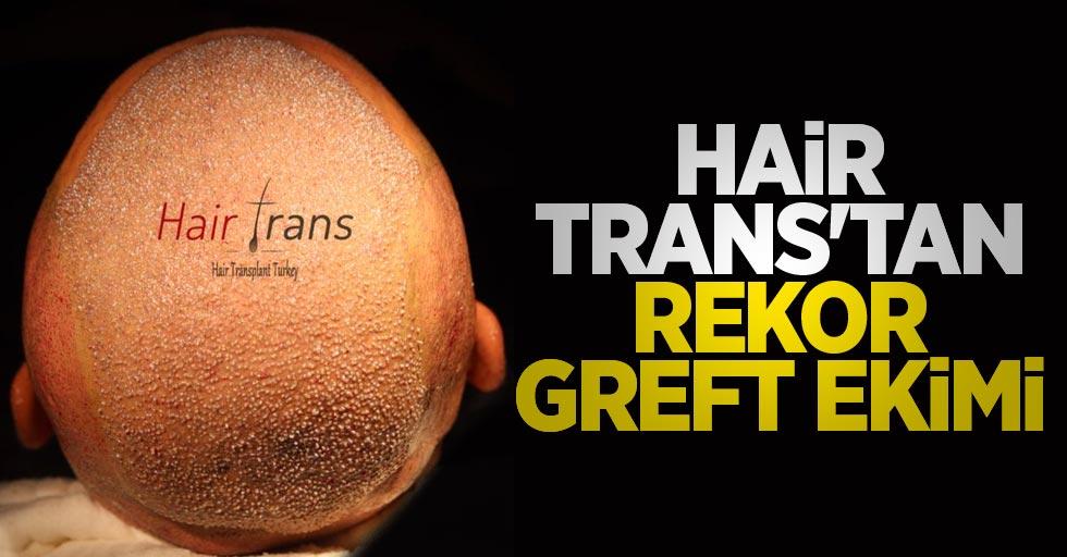 Hair Trans'tan rekor greft ekimi