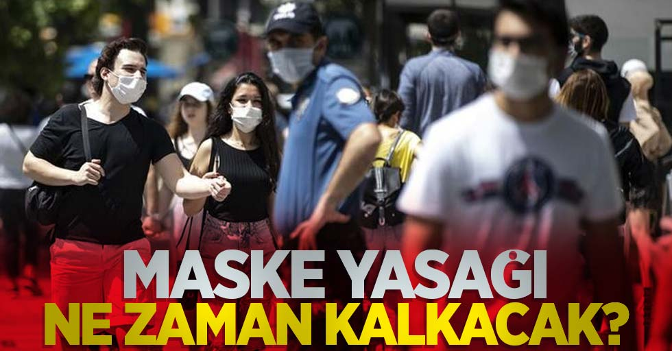Maske yasağı ne zaman kalkacak?