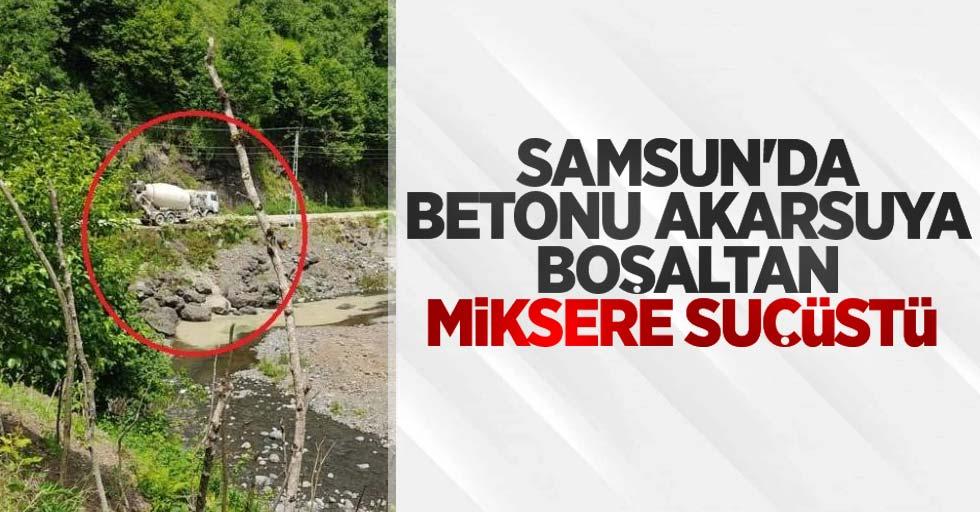Samsun'da betonu akarsuya boşaltan miksere suçüstü