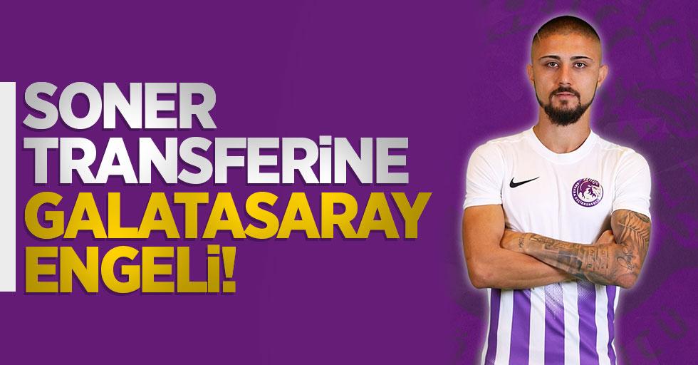 Soner transferine Galatasaray engeli