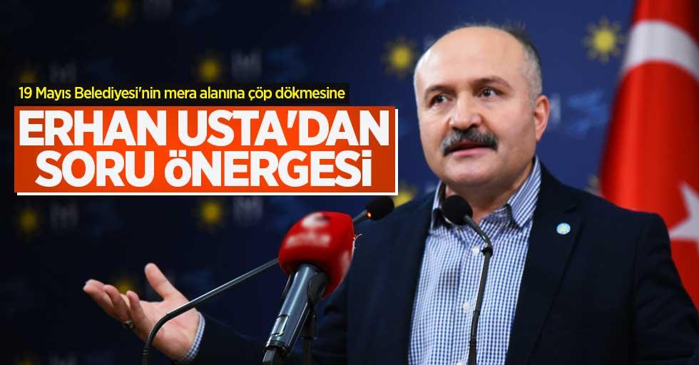 19 Mayıs Belediyesi'nin mera alanına çöp dökmesine Erhan Usta'dan soru önergesi
