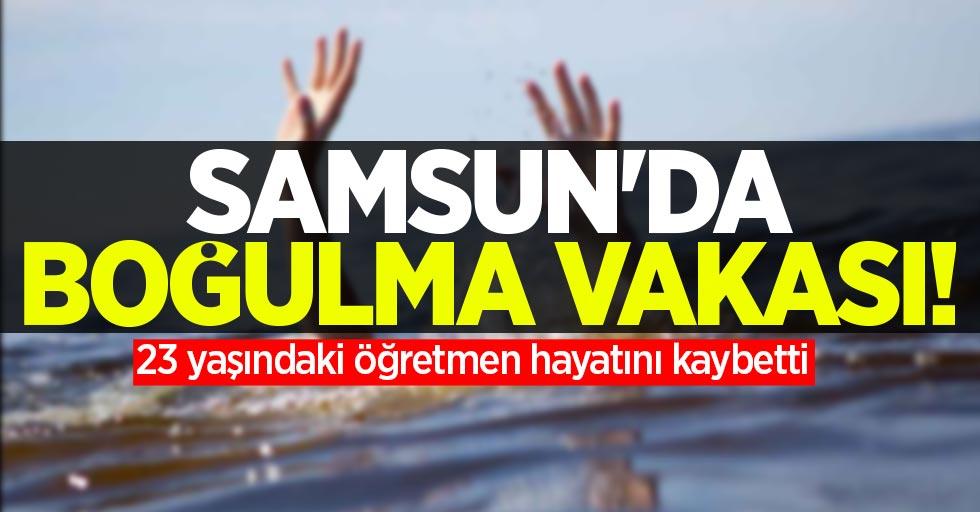 Samsun'da boğulma vakası! 23 yaşındaki öğretmen hayatını kaybetti