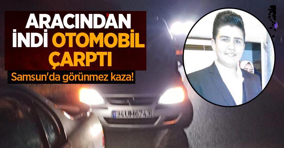 Samsun'da görünmez kaza! Aracından indi otomobil çarptı
