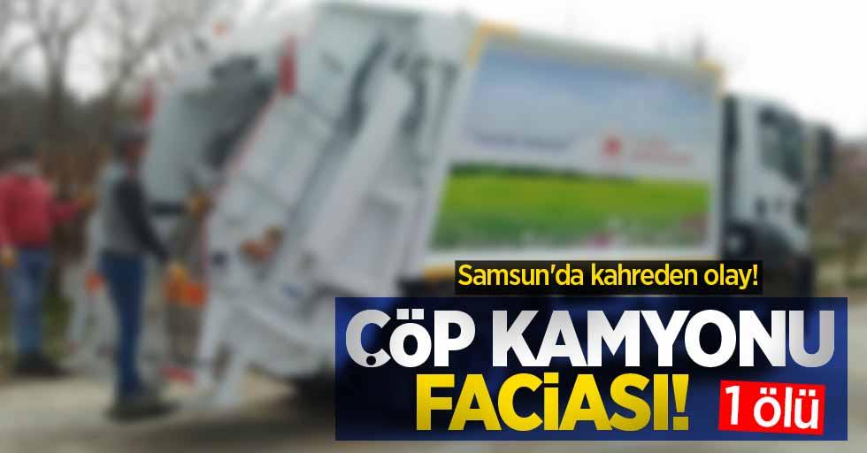 Samsun'da kahreden olay! Çöp kamyonu faciası: 1 ölü