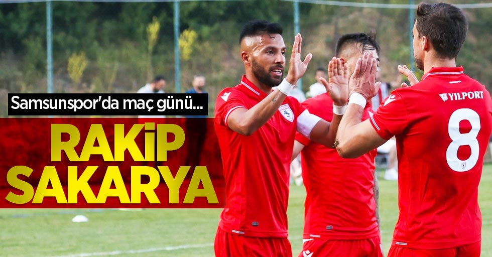 Samsunspor'da maç günü... Rakip Sakarya