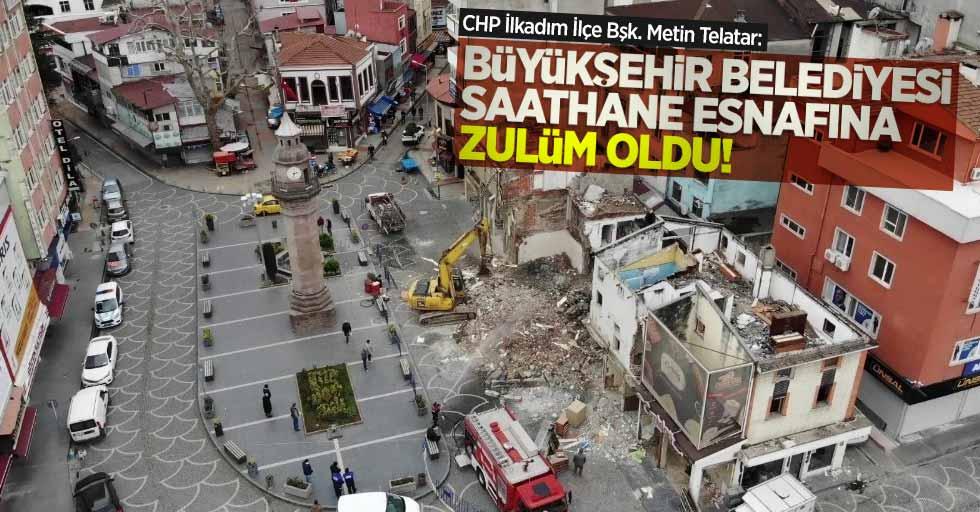 Telatar: Büyükşehir, Saathane esnafına zulüm oldu!