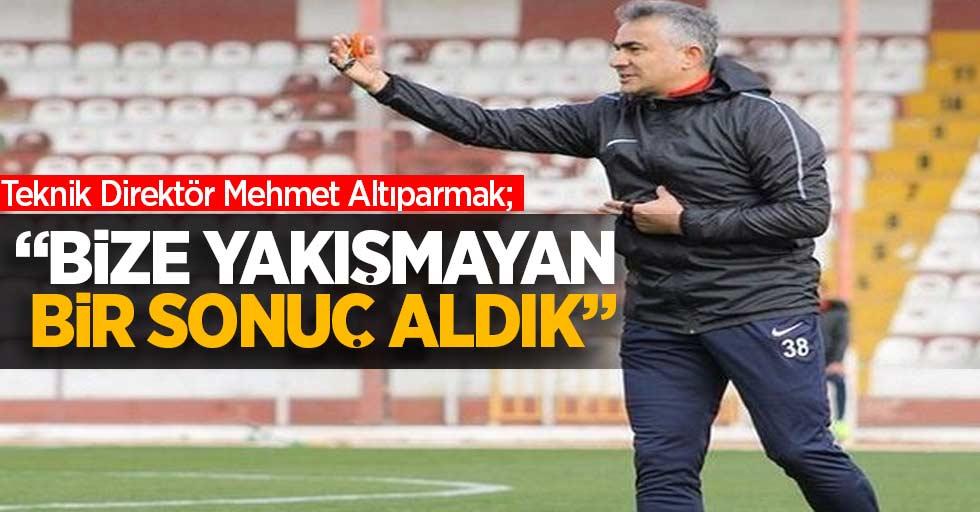 """Mehmet Altıparmak: """"Bize yakışmayan bir sonuç aldık"""""""