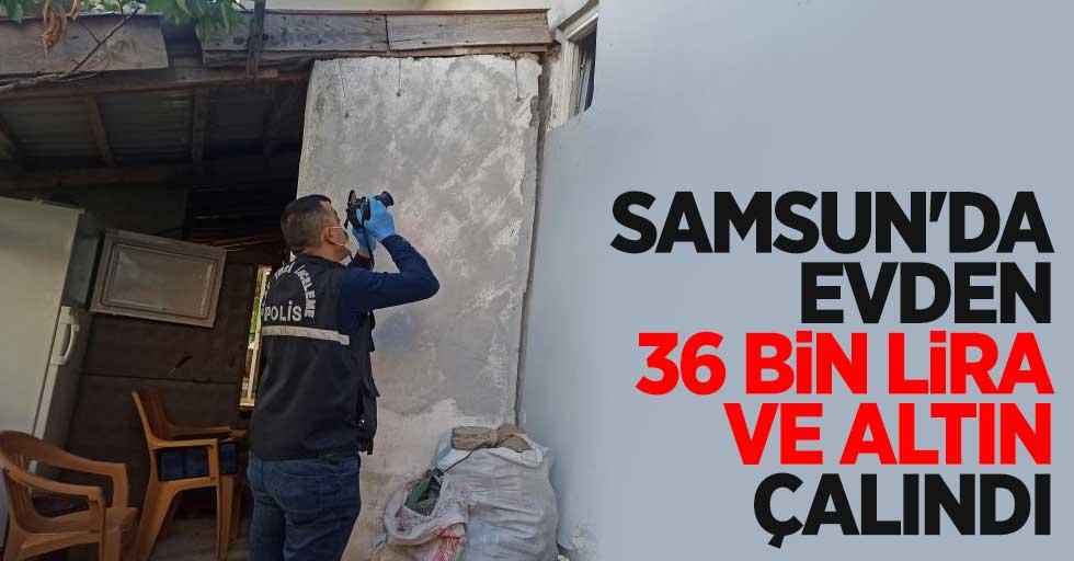 Samsun'da evden 36 bin lira ve altın çalındı